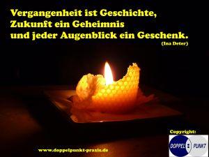 Vergangenheit ist Geschichte, Zukunft ein Geheimnis und jeder Augenblick ein Geschenk. (Ina Deter) - www.doppelpunkt-praxis.de